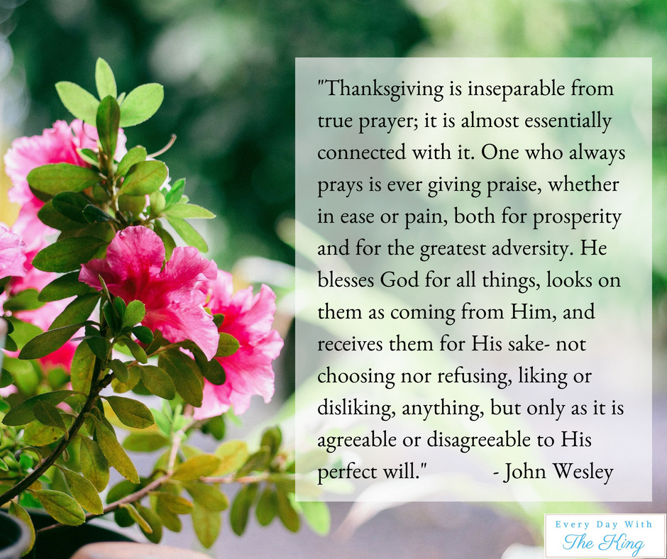 _Thanksgiving is inseparable from true prayer; it is almost essentially connected with it. One who always prays is ever giving p