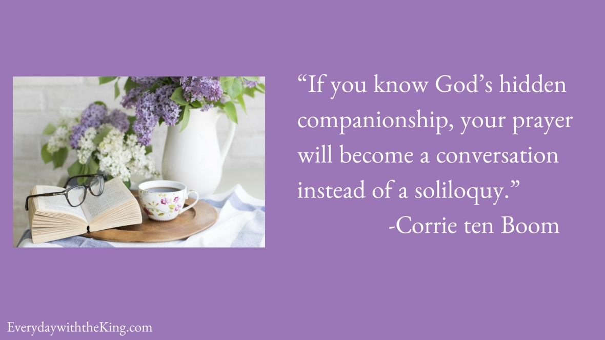 "Copy of ""If you know God_s hidden companionship, your prayer will become a conversation instead of a soliloquy.""-Corri (1)"