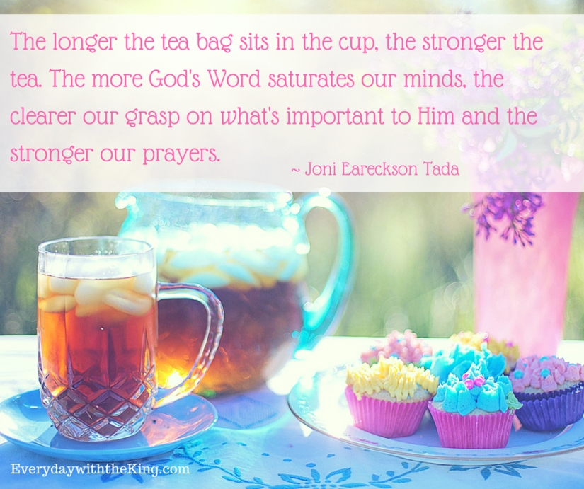 The longer the tea bag sits in the cup, the stronger the tea.The more God's Word saturates our minds, the clearer our grasp on w