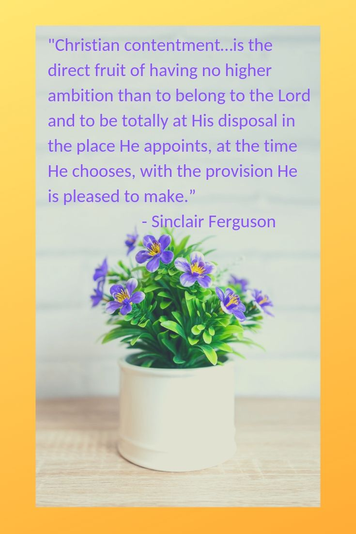 _Christian contentment…is the direct fruit of having no higher ambition than to belong to the Lord and to be totally at His di