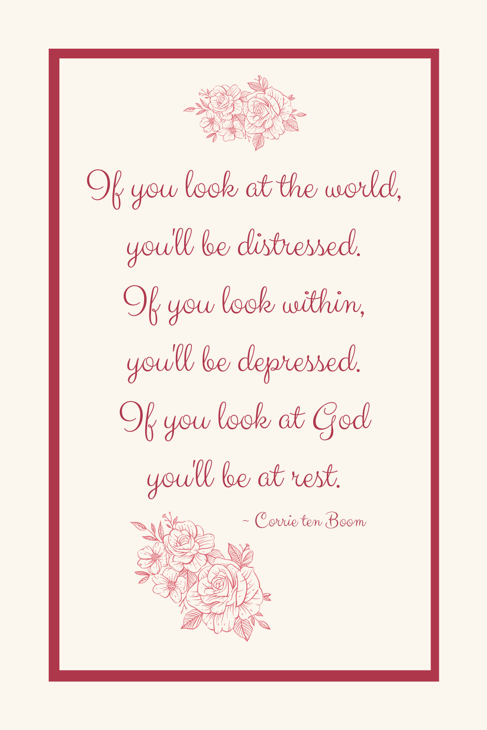 If you look at the world, you'll be distressed. If you look within, you'll be depressed. If you look at God you'll be at rest.